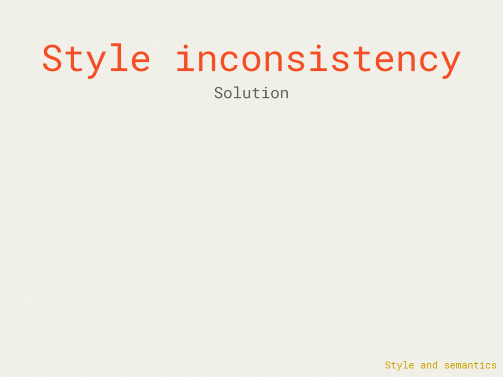 Style inconsistency Style and semantics Solution