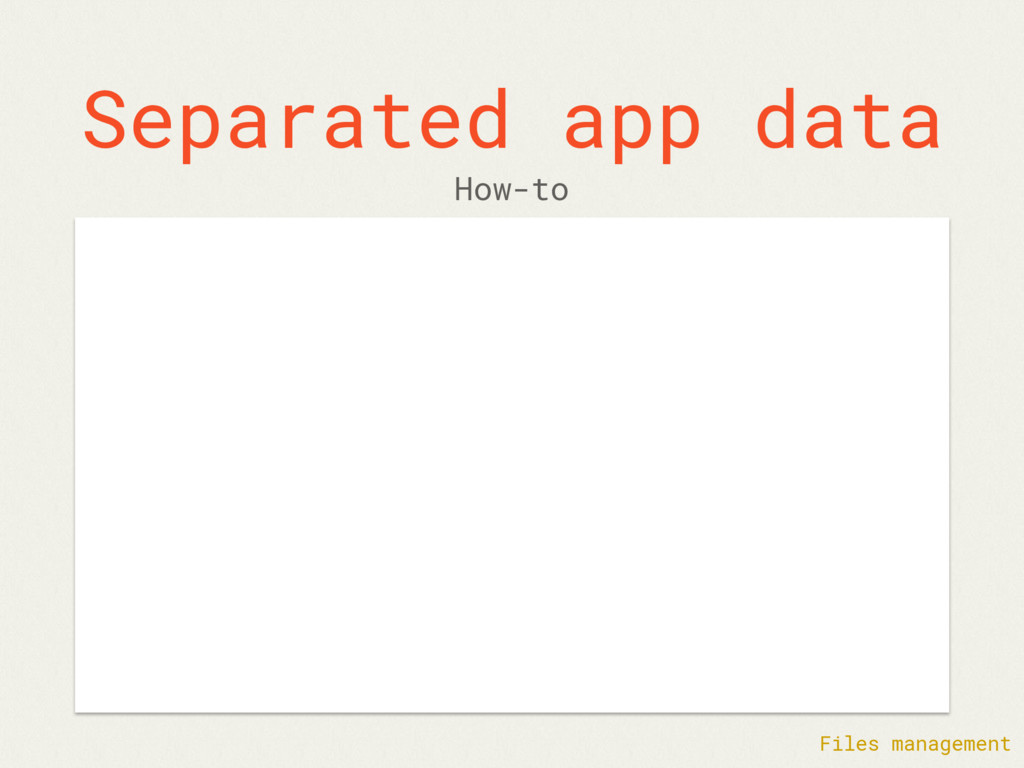 Separated app data How-to Files management