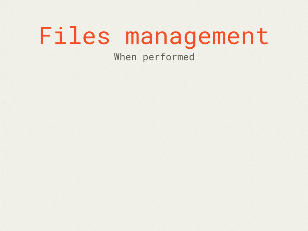 Files management When performed