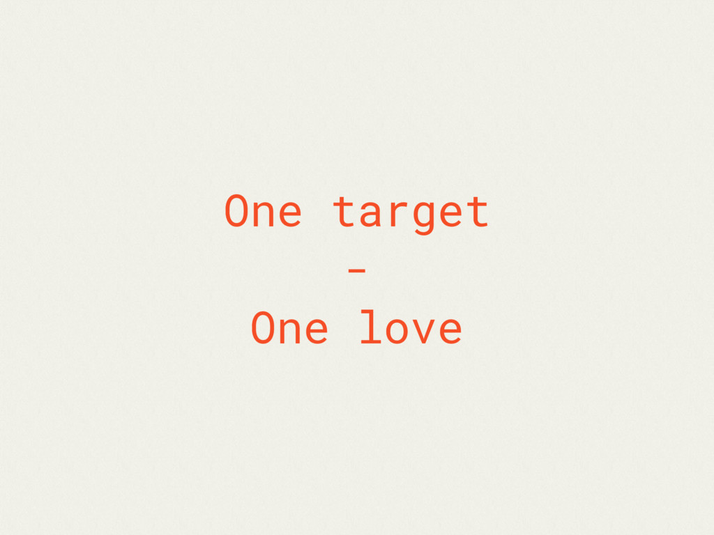 One target - One love