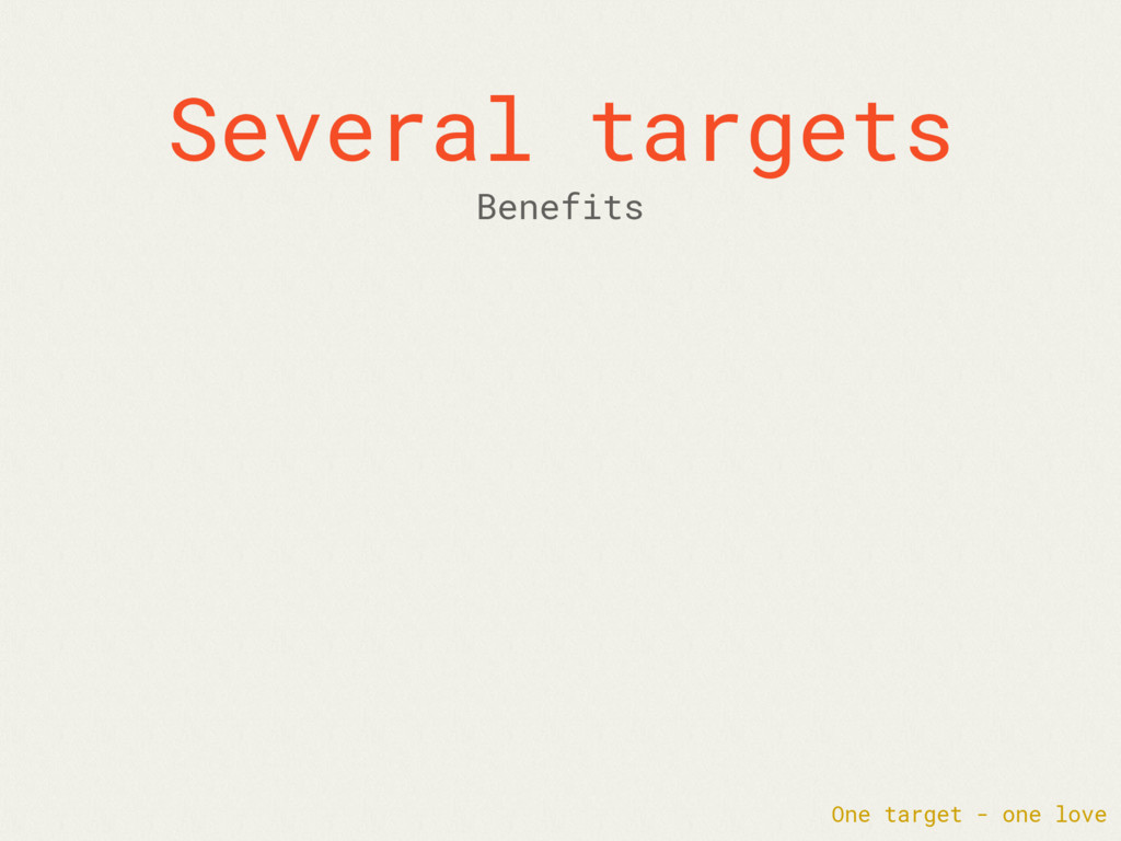 Several targets One target - one love Benefits