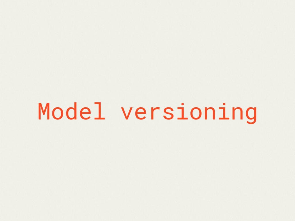 Model versioning