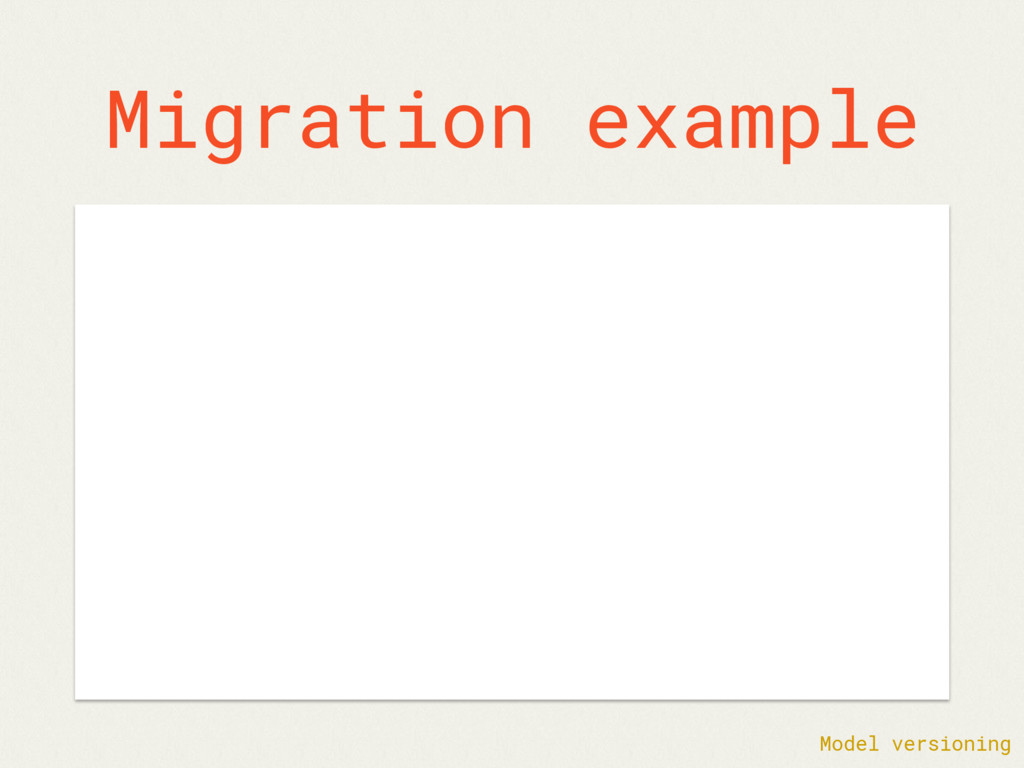 Migration example Model versioning