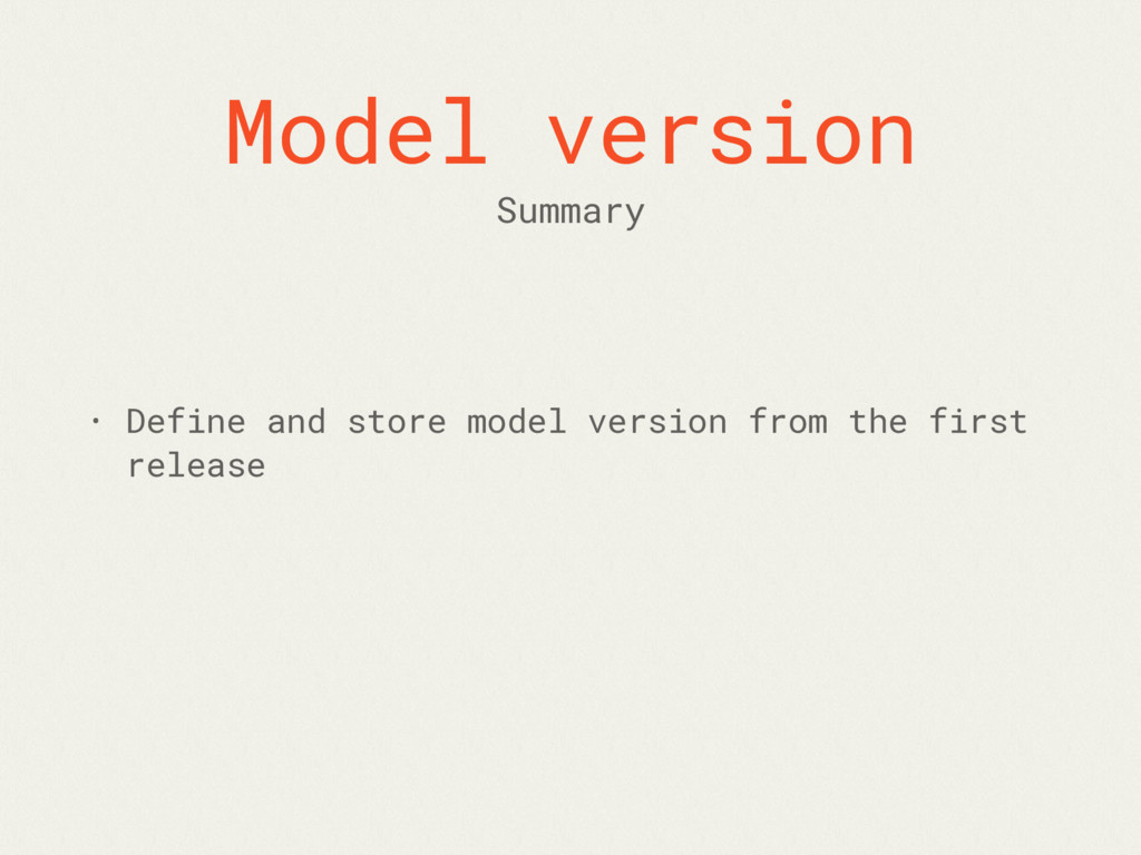 Model version • Define and store model version ...
