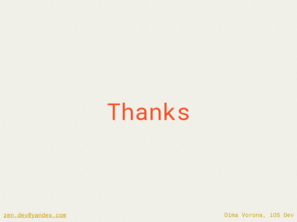 Thanks Dima Vorona, iOS Dev zen.dev@yandex.com