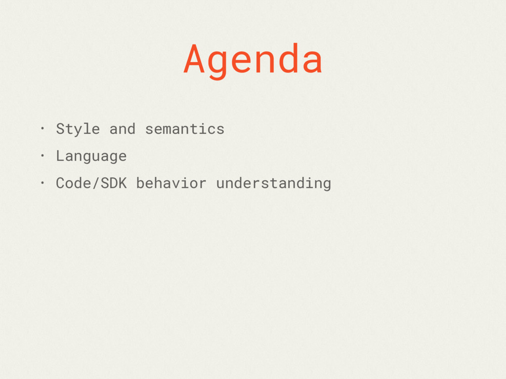 Agenda • Style and semantics • Language • Code/...