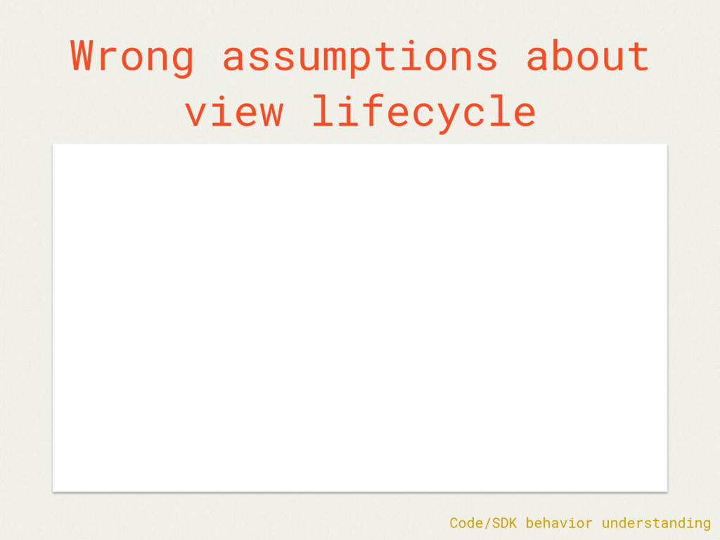 Wrong assumptions about view lifecycle Code/SDK...