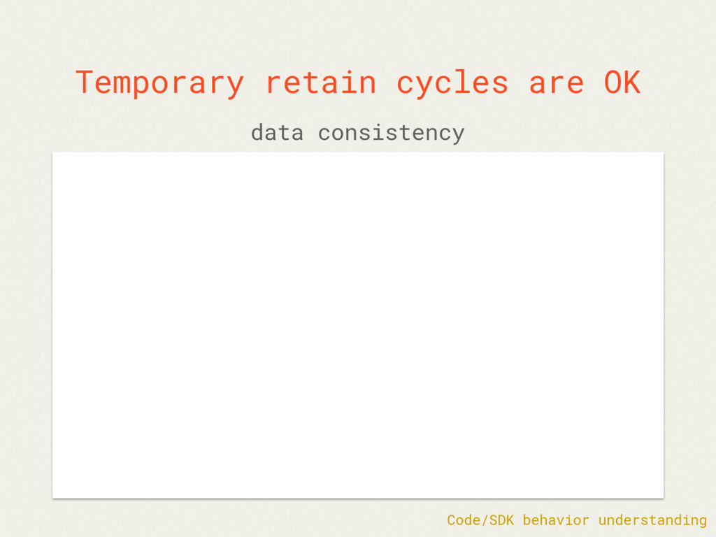 Temporary retain cycles are OK data consistency...
