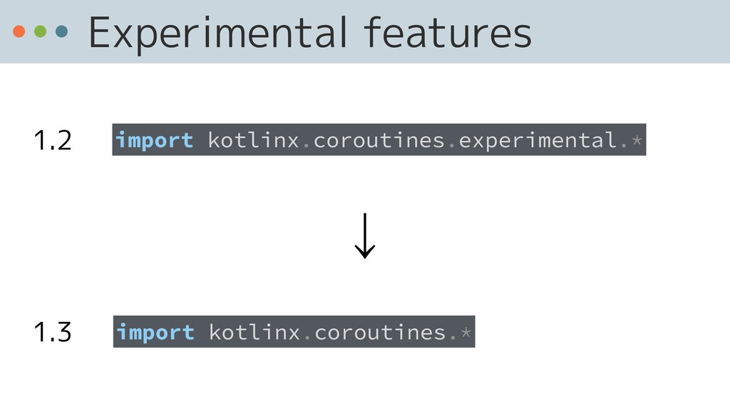 Experimental features import kotlinx.coroutines...