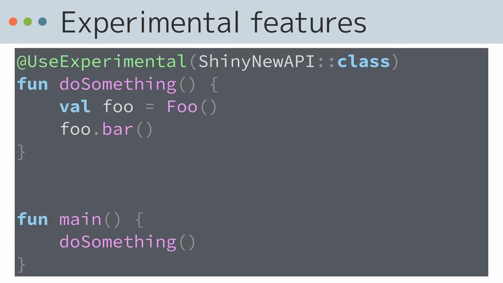 Experimental features @UseExperimental(ShinyNew...