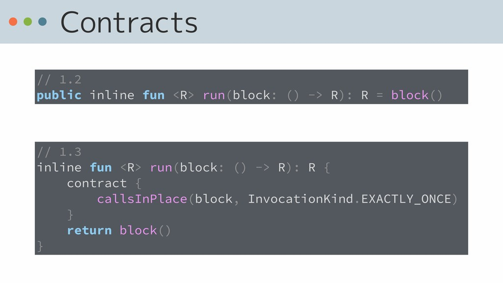 Contracts // 1.3 inline fun <R> run(block: () -...
