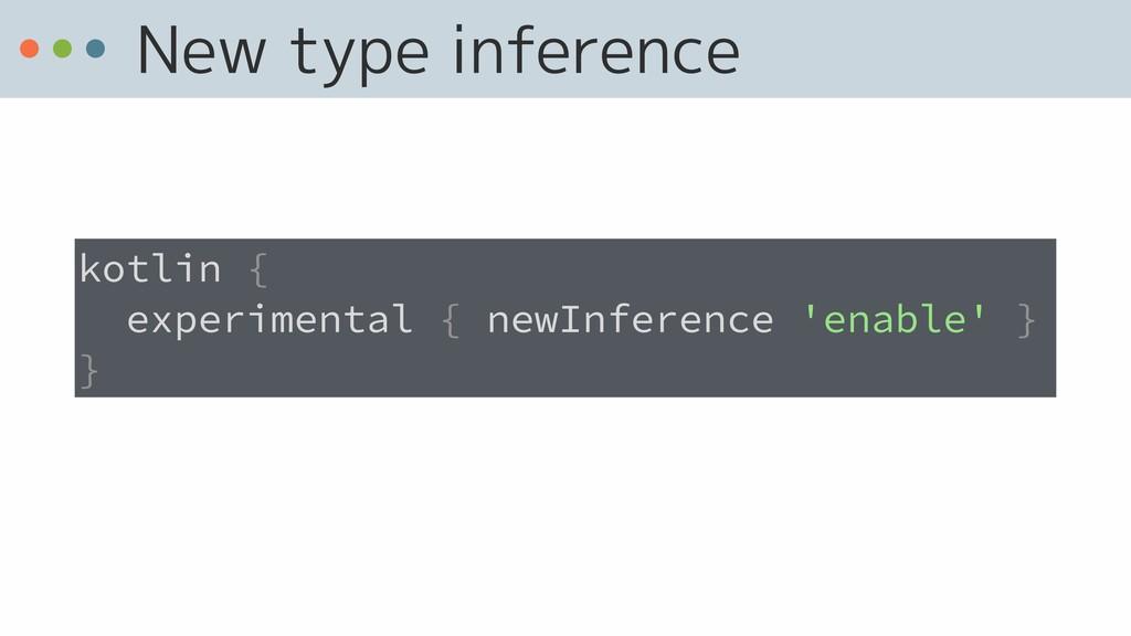 New type inference kotlin {  experimental { ne...