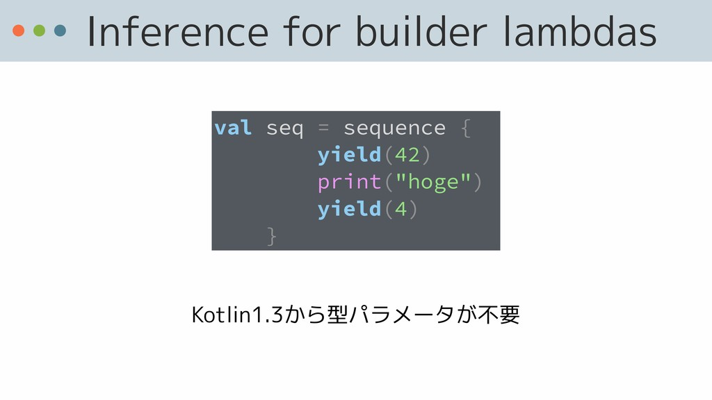 Inference for builder lambdas val seq = sequenc...