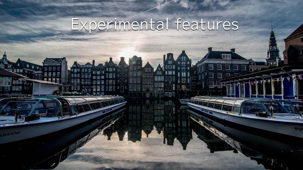λΠτϧ Experimental features