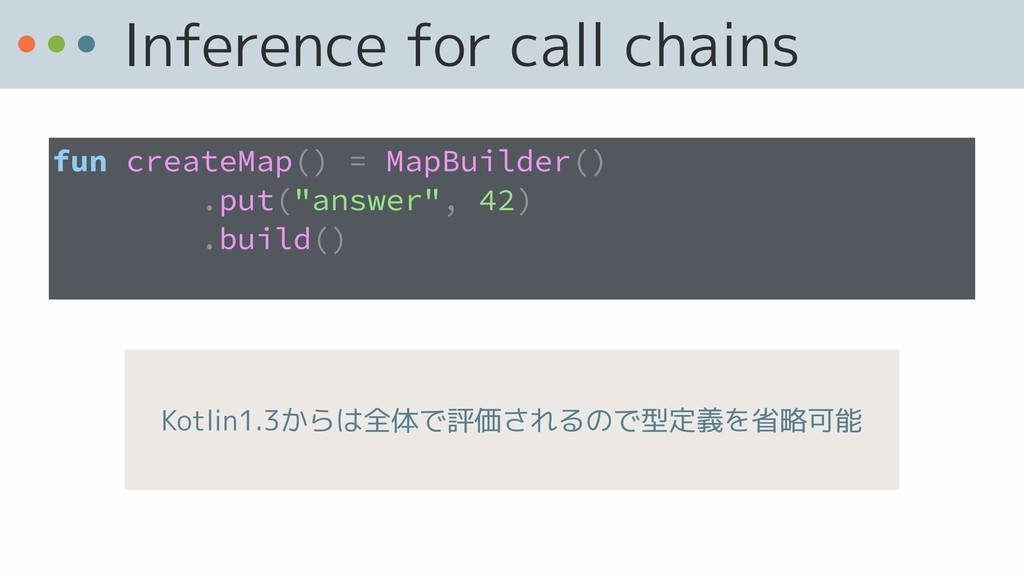 Inference for call chains fun createMap() = Map...