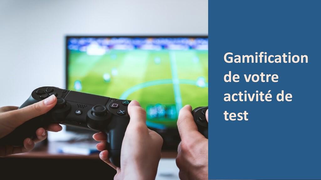 Gamification de votre activité de test