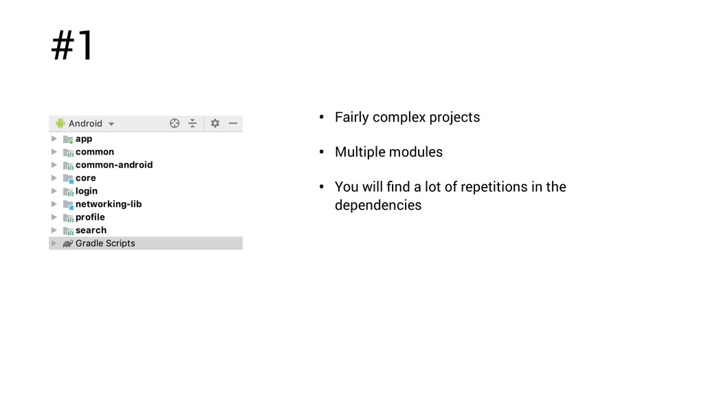 #1 • Fairly complex projects • Multiple modules...