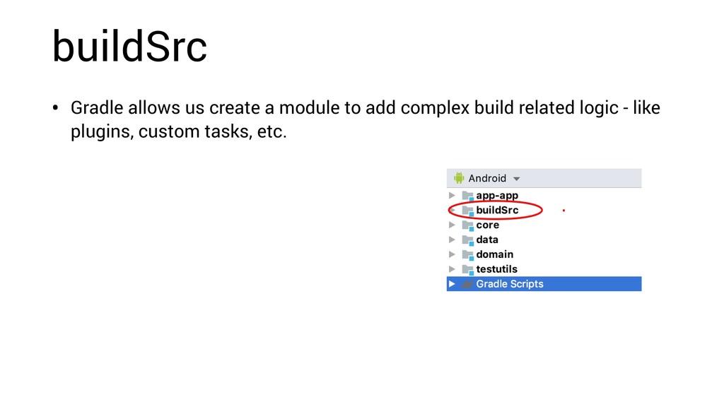 buildSrc • Gradle allows us create a module to ...