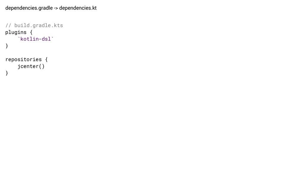 dependencies.gradle -> dependencies.kt // build...