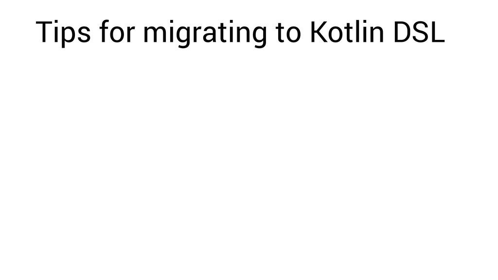 Tips for migrating to Kotlin DSL