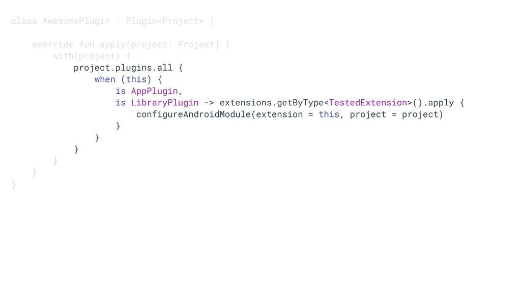 class AwesomePlugin : Plugin<Project> { overrid...