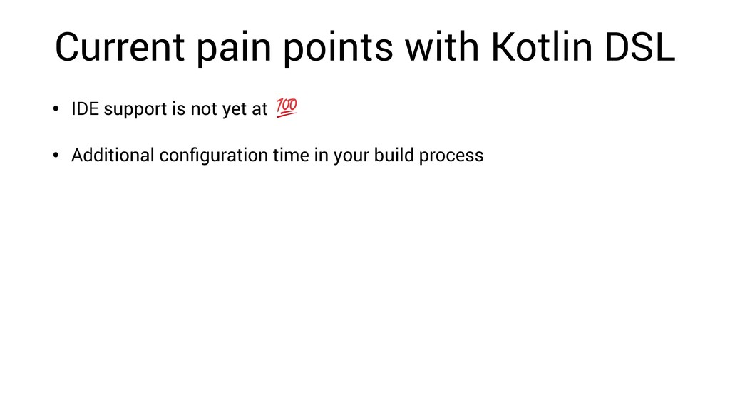 Current pain points with Kotlin DSL • IDE suppo...