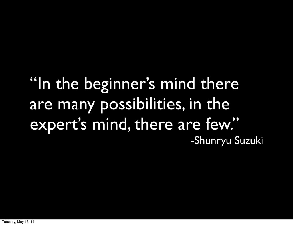 """In the beginner's mind there are many possibil..."