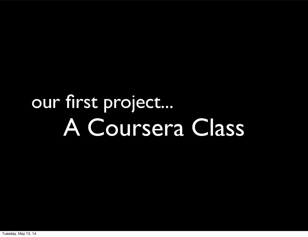 our first project... A Coursera Class Tuesday, M...