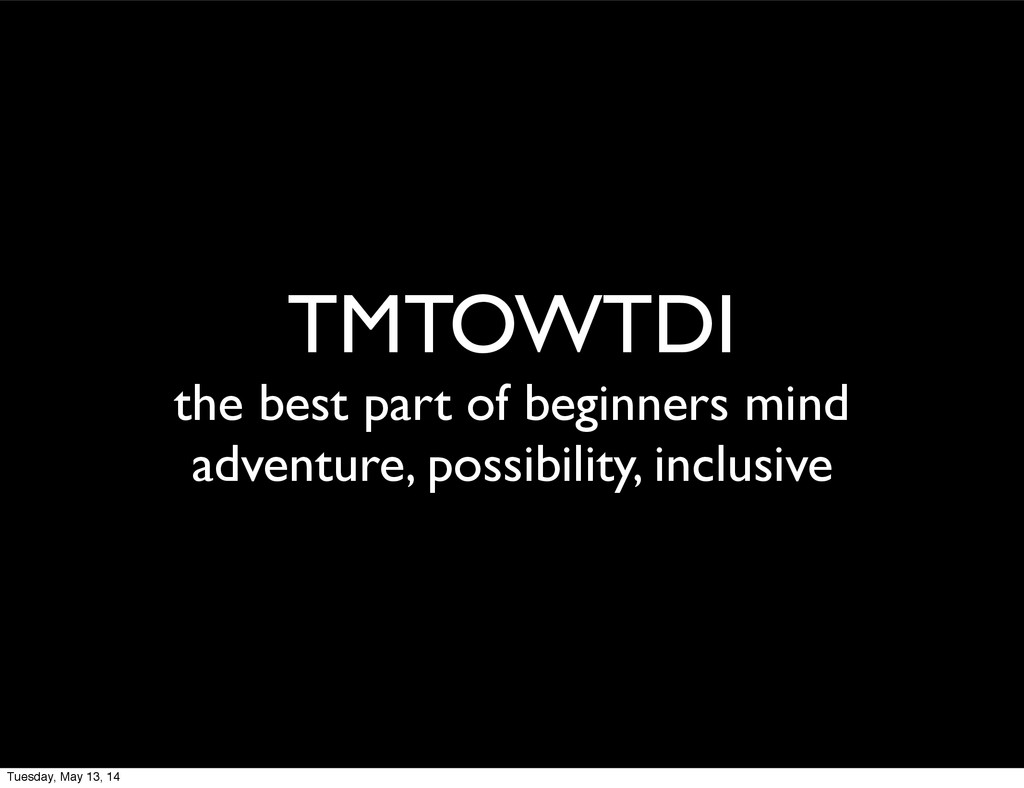 TMTOWTDI the best part of beginners mind advent...