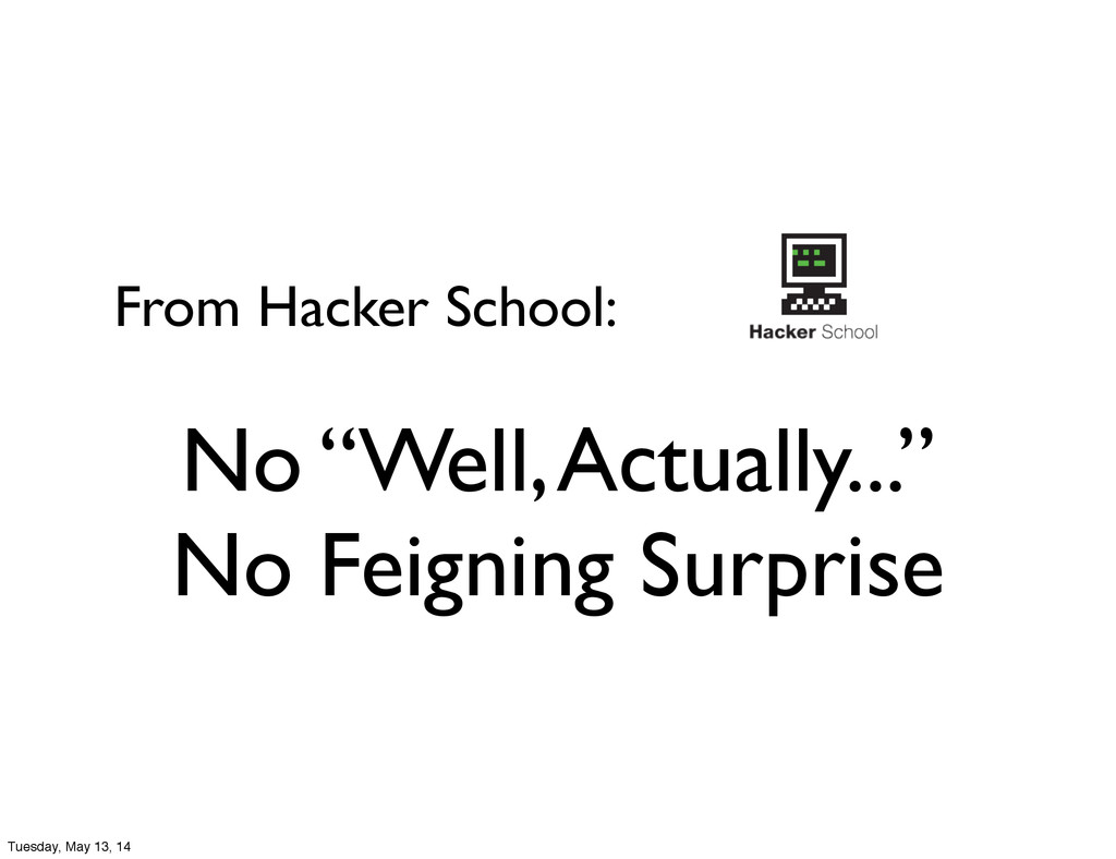 """From Hacker School: No """"Well, Actually..."""" No F..."""