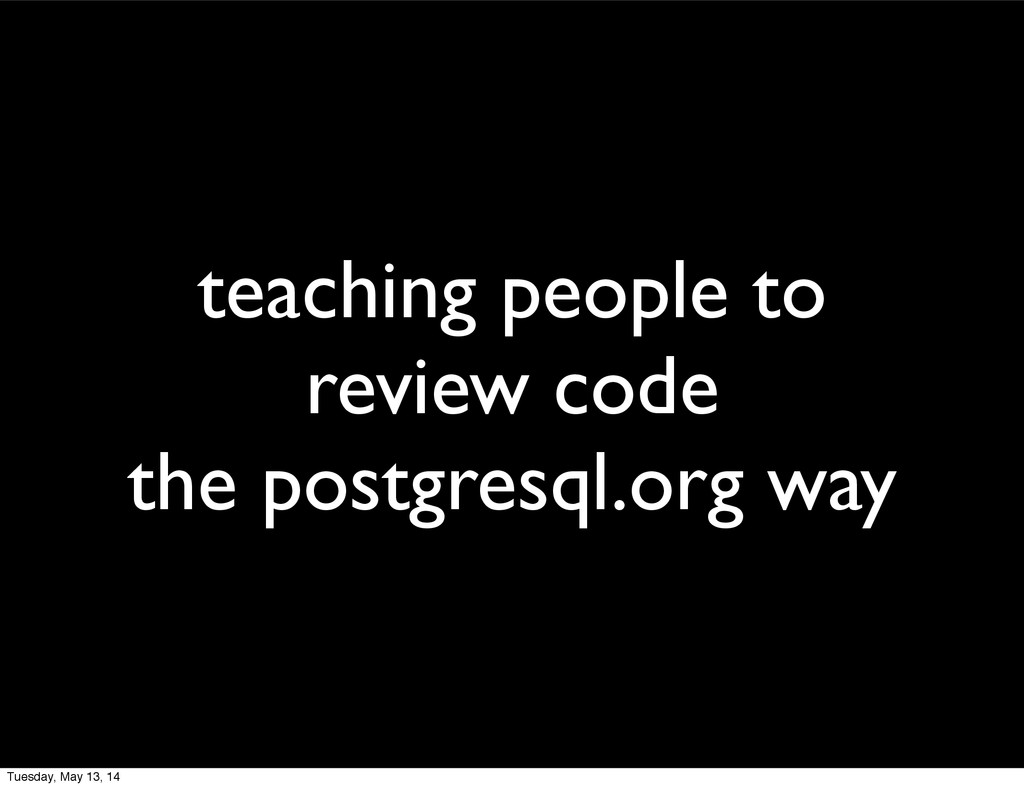 teaching people to review code the postgresql.o...