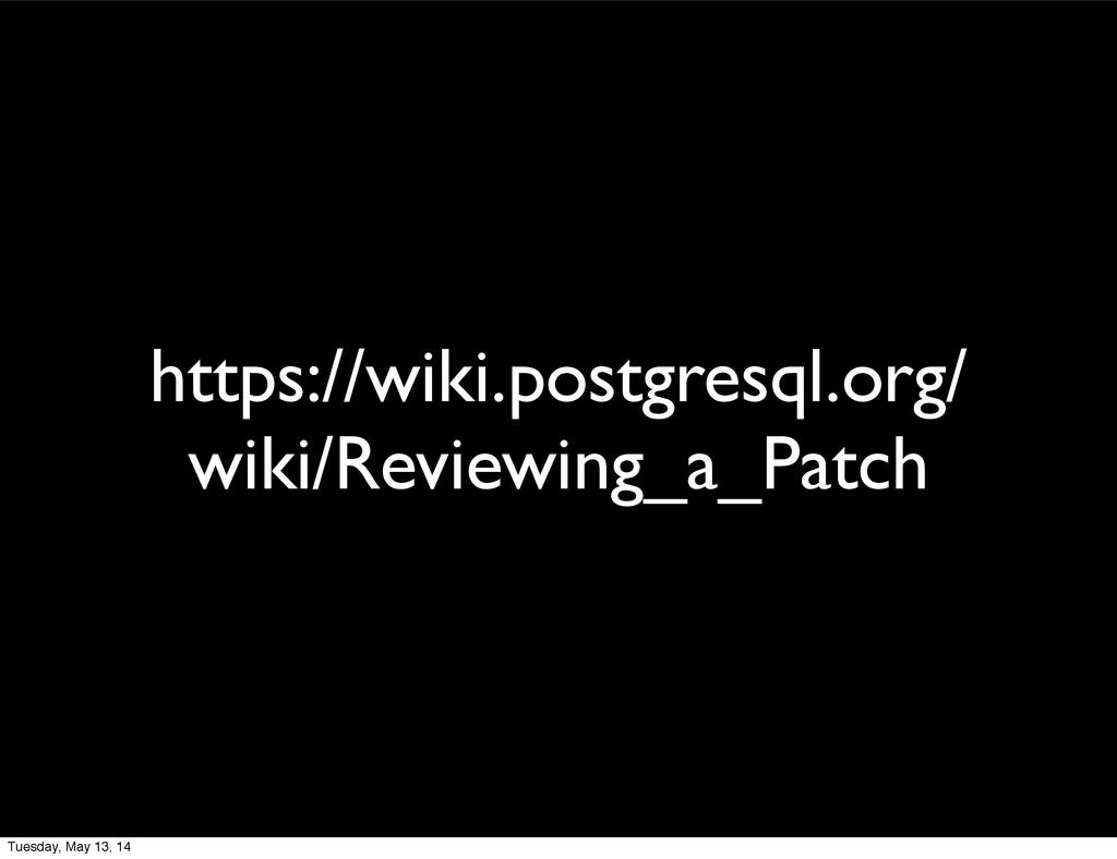 https://wiki.postgresql.org/ wiki/Reviewing_a_P...