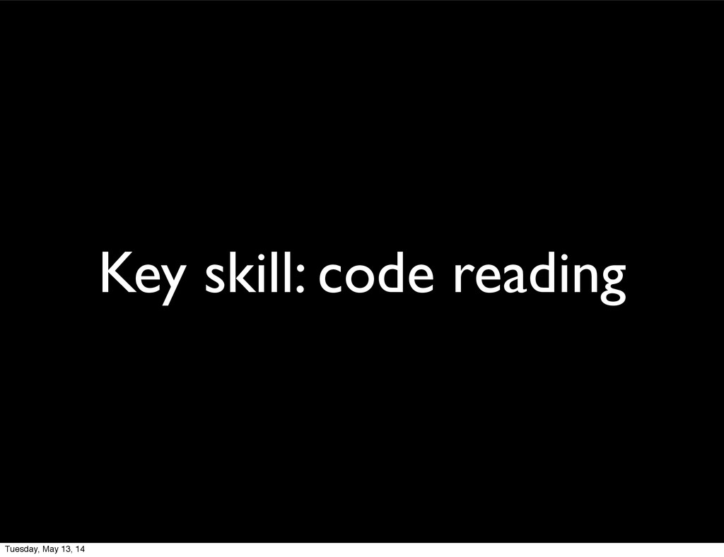 Key skill: code reading Tuesday, May 13, 14