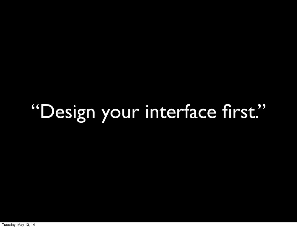 """Design your interface first."" Tuesday, May 13, ..."