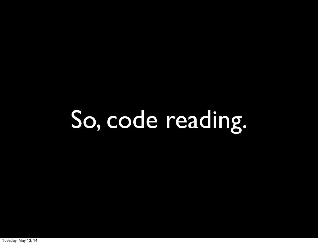 So, code reading. Tuesday, May 13, 14