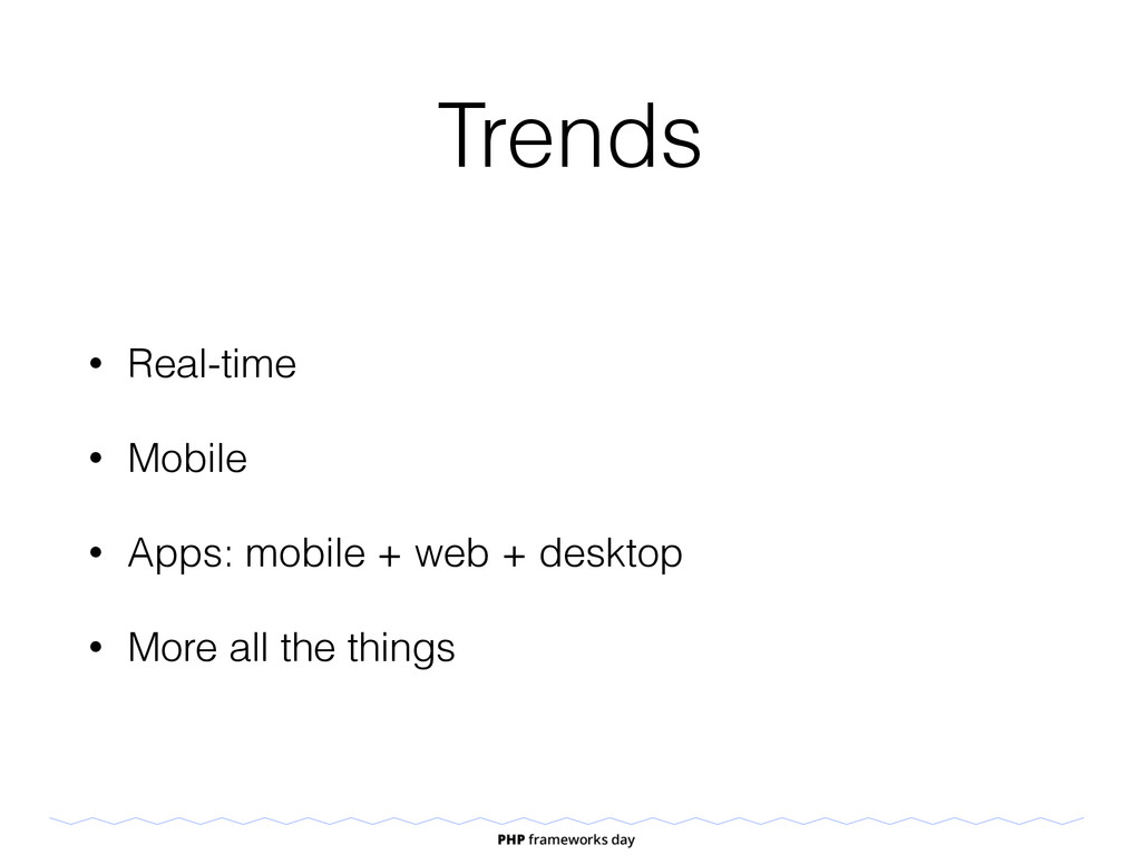 Trends • Real-time • Mobile • Apps: mobile + we...