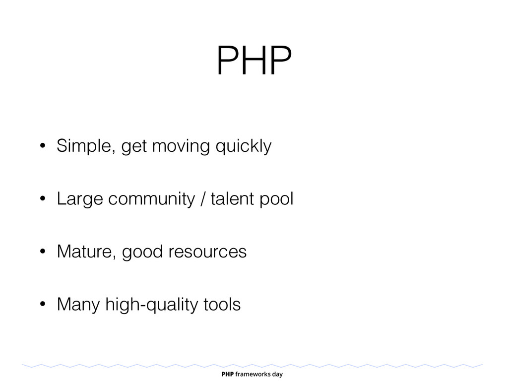 PHP • Simple, get moving quickly • Large commun...