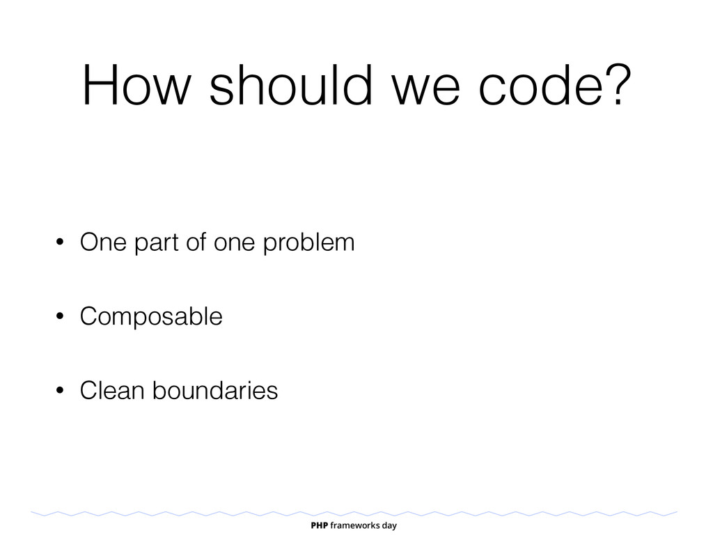 How should we code? • One part of one problem •...