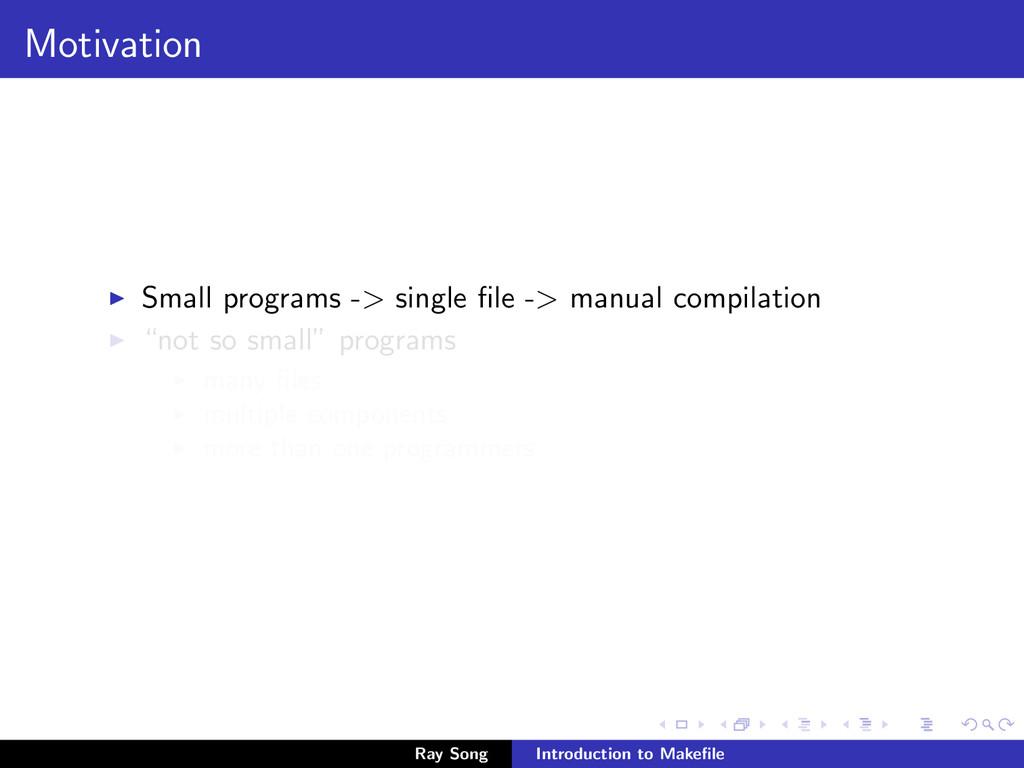 Motivation Small programs -> single file -> manu...