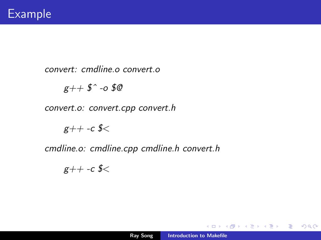 Example convert: cmdline.o convert.o g++ $ˆ -o ...