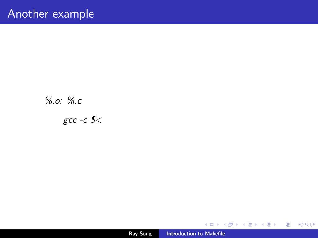 Another example %.o: %.c gcc -c $< Ray Song Int...