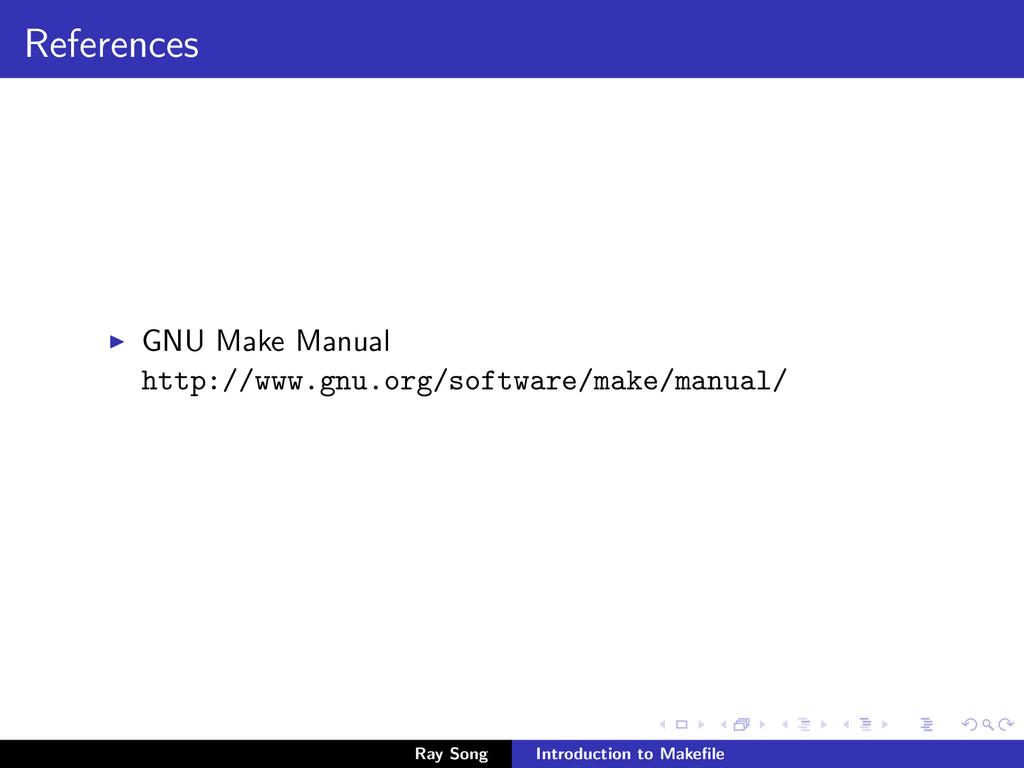 References GNU Make Manual http://www.gnu.org/s...