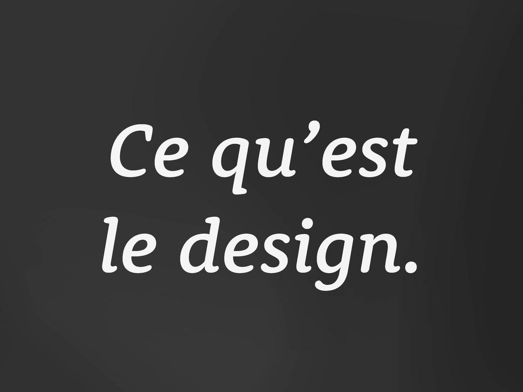Ce qu'est le design.