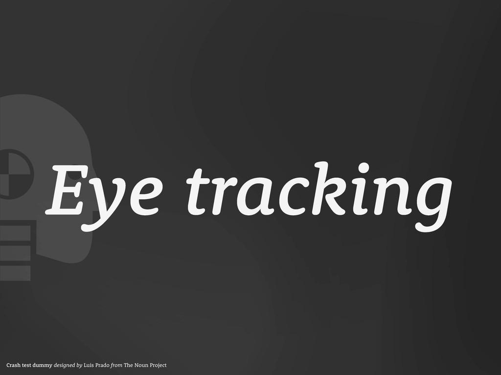 Eye tracking Crash test dummy designed by Luis ...