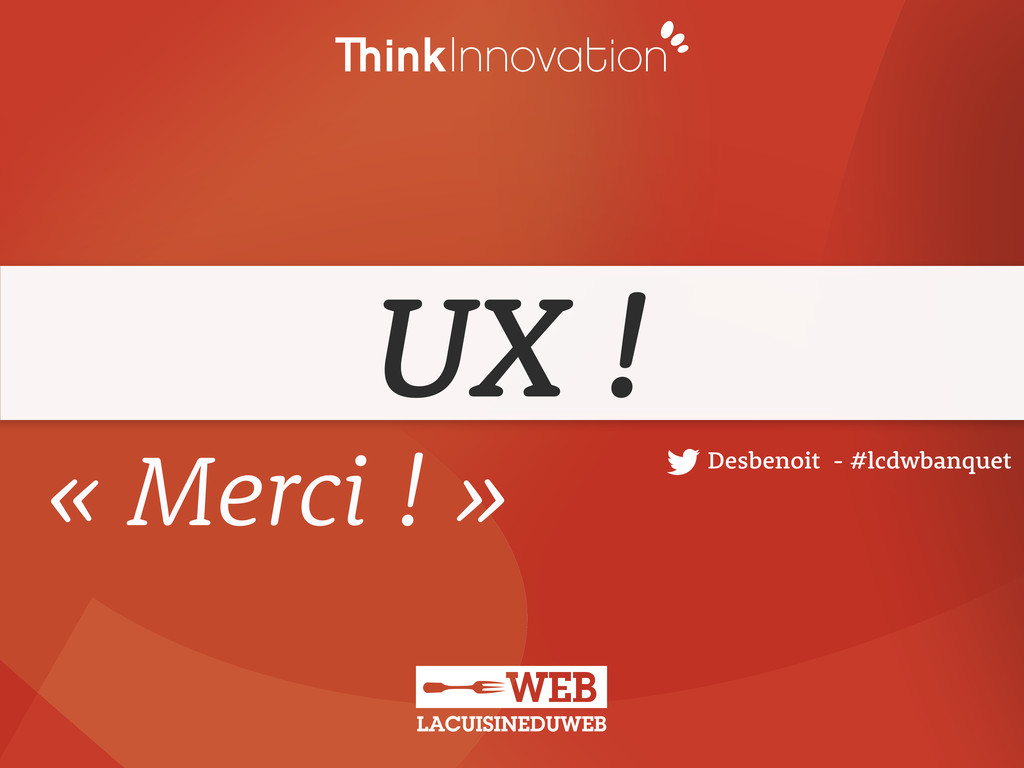 UX ! Desbenoit - #lcdwbanquet « Merci ! »