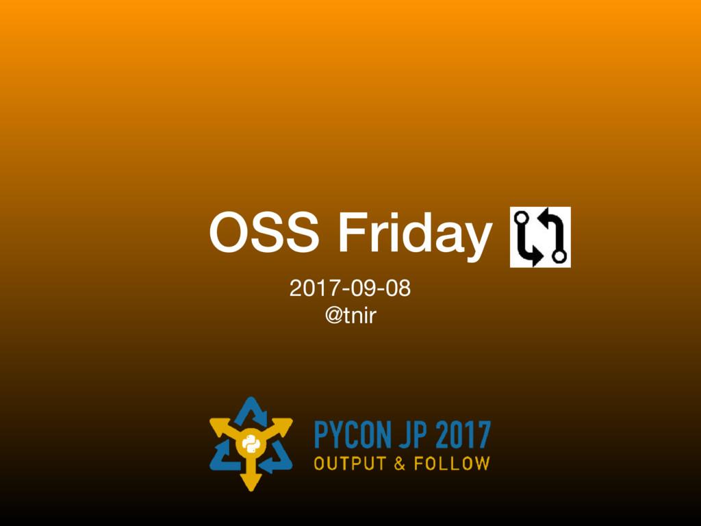 OSS Friday 2017-09-08  @tnir