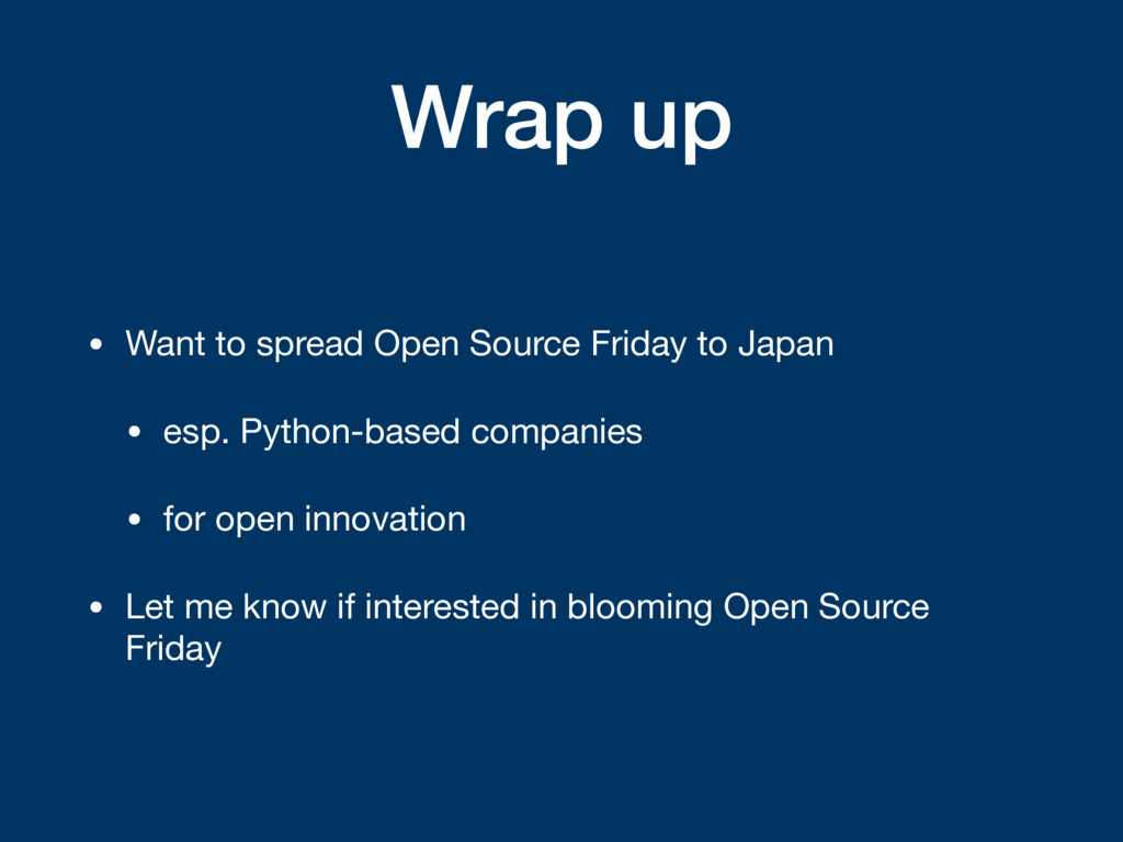 Wrap up • Want to spread Open Source Friday to ...