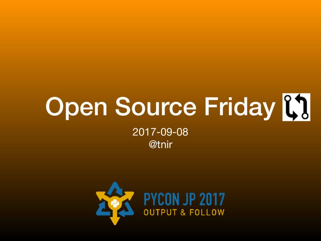 Open Source Friday 2017-09-08  @tnir
