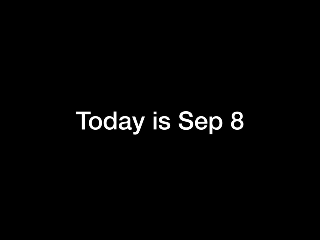 Today is Sep 8