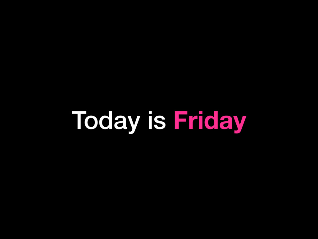 Today is Friday